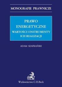 Prawo energetyczne. Wartości i instrumenty ich realizacji - Adam Szafrański - ebook