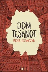 Dom tęsknot - Piotr Adamczyk - ebook