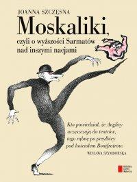 Moskaliki. Czyli O wyższości Sarmatów nad inszymi nacjami - Joanna Szczęsna - ebook