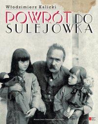 Powrót do Sulejówka. Opowieść o dworku marszałka Piłsudskiego