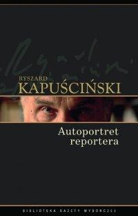 Autoportret reportera - Ryszard Kapuściński - ebook