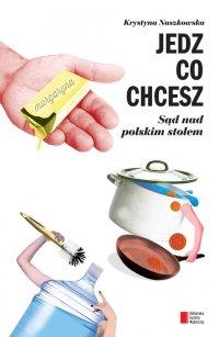 Jedz, co chcesz. Sąd nad polskim stołem - Krystyna Naszkowska - ebook