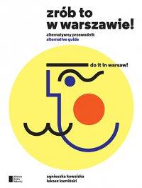 Zrób to w Warszawie. Do It in Warsaw. Alternatywny przewodnik. Alternative Guide