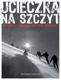 Ucieczka na szczyt. Rutkiewicz, Wielicki, Kurtyka, Kukuczka