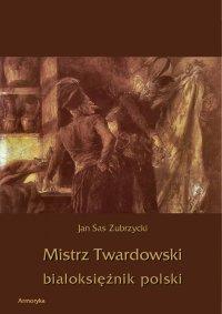 Mistrz Twardowski białoksiężnik polski - Jan Sas Zubrzycki - ebook