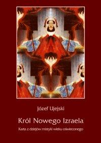 Król Nowego Izraela. Karta z dziejów mistyki wieku oświeconego - Józef Ujejski - ebook
