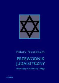 Przewodnik judaistyczny obejmujący kurs literatury i religii - Hilary Nussbaum - ebook