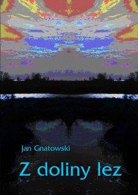 Z Doliny Łez - Jan Gnatowski - ebook