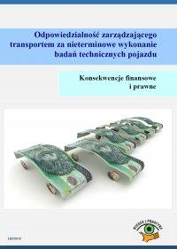 Odpowiedzialność zarządzającego transportem za nieterminowe wykonanie badań technicznych pojazdu. Konsekwencje finansowe i prawne