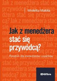 Jak z menedżera stać się przywódcą? Poradnik dla menedżerów i coachów - Wioletta Małota - ebook