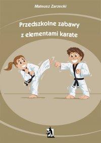 Przedszkolne zabawy z elementami karate - Mateusz Zarzecki - ebook