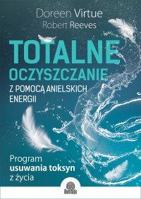 Totalne oczyszczanie z pomocą anielskich energii. Program usuwania toksyn z życia - Doreen Virtue - ebook