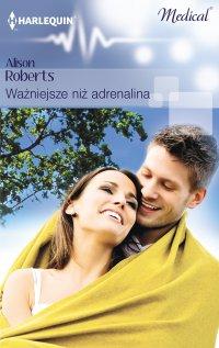 Ważniejsze niż adrenalina - Alison Roberts - ebook