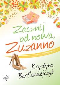 Zacznij od nowa, Zuzanno - Krystyna Bartłomiejczyk - ebook