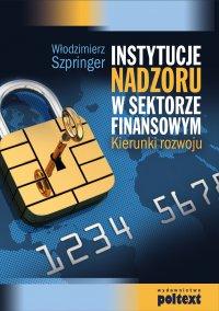Instytucje nadzoru w sektorze finansowym - Włodzimierz Szpringer - ebook