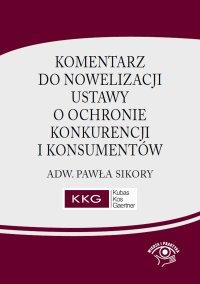 Komentarz do nowelizacji ustawy o ochronie konkurencji i konsumentów adw. Pawła Sikory - Paweł Sikora - ebook