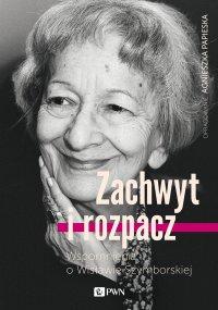 Zachwyt i rozpacz. Wspomnienia o Wisławie Szymborskiej - Agnieszka Papieska - ebook