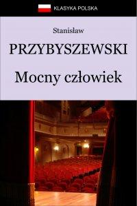 Mocny człowiek - Stanisław Przybyszewski - ebook