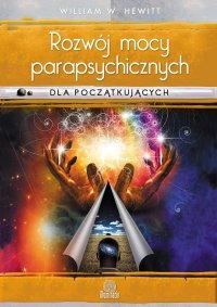 Rozwój mocy parapsychicznych dla początkujących. Prosty przewodnik po sposobach rozwijania i wyzwalania umiejętności mentalnych