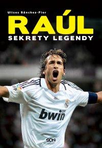 Raúl. Sekrety legendy - Ulises Sánchez-Flor - ebook