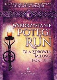Wykorzystanie potęgi run dla zdrowia, miłości, fortuny - Doktor Stefan Karol Wdowiak - ebook