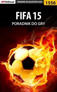 """FIFA 15 - poradnik do gry - Amadeusz """"ElMundo"""" Cyganek - ebook"""