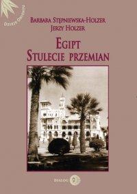 Egipt. Stulecie przemian - Barbara Stępniewska-Holzer - ebook