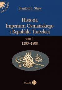 Historia Imperium Osmańskiego i Republiki Tureckiej. Tom I 1280-1808