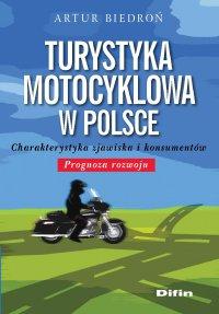 Turystyka motocyklowa w Polsce. Charakterystyka zjawiska i konsumentów. Prognoza rozwoju - Artur Biedroń - ebook