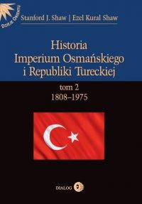 Historia Imperium Osmańskiego i Republiki Tureckiej. Tom II 1808-1975