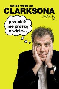 Świat według Clarksona 5. Przecież nie proszę o wiele... - Jeremy Clarkson - ebook