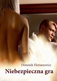 Niebezpieczna gra - Dominik Florianowicz - ebook