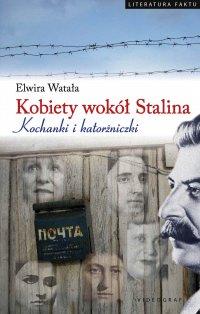 Kobiety wokół Stalina. Kochanki i katorżniczki