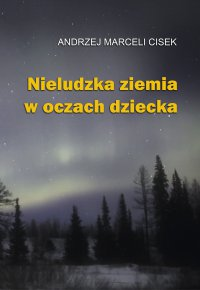 Nieludzka ziemia w oczach dziecka - Andrzej Marceli Cisek - ebook
