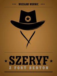 Szeryf z Fort Benton - Wiesław Wernic - ebook