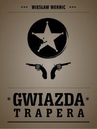 Gwiazda trapera - Wiesław Wernic - ebook