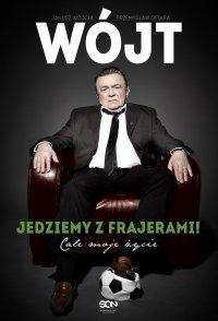 Wójt. Jedziemy z frajerami! Całe moje życie - Janusz Wójcik - ebook