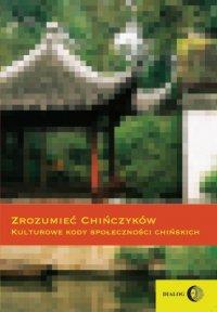Zrozumieć Chińczyków. Kulturowe kody społeczności chińskich - Ewa Zajdler - ebook