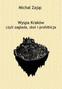 Wyspa Kraków czyli zagłada, słoń i prohibicja - Michał Zając - ebook