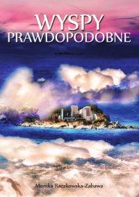 Wyspy Prawdopodobne - Monika Raczkowska-Zabawa - ebook