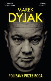 Marek Dyjak. Polizany przez Boga - Marek Dyjak - ebook