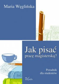 Jak pisać pracę magisterską? - Maria Węglińska - ebook