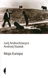 Moja Europa. Dwa eseje o Europie zwanej Środkową - Jurij Andruchowicz - ebook