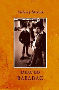 Jadąc do Babadag - Andrzej Stasiuk - audiobook