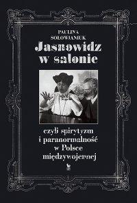 Jasnowidz w salonie, czyli spirytyzm i paranormalność w Polsce międzywojennej