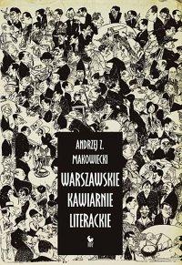 Warszawskie kawiarnie literackie - Andrzej Z. Makowiecki - ebook
