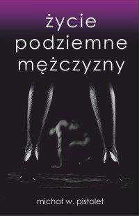 Życie podziemne mężczyzny - Michał W. Pistolet - ebook