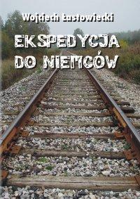 Ekspedycja do Niemców - Wojciech Łastowiecki - ebook