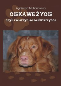 Ciekawe życie, czyli zwierzyniec ze Zwierzyńca - Agnieszka Multanowska - ebook