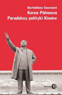 Korea Północna. Paradoksy polityki Kimów - Barthelemy Courmont - ebook
